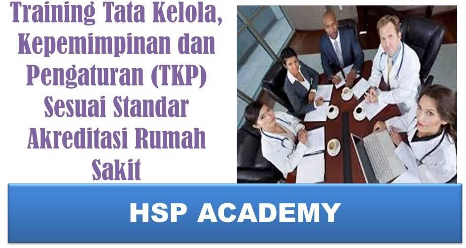 Training Tata Kelola, Kepemimpinan dan Pengaturan (TKP) Sesuai Standar Akreditasi Rumah Sakit